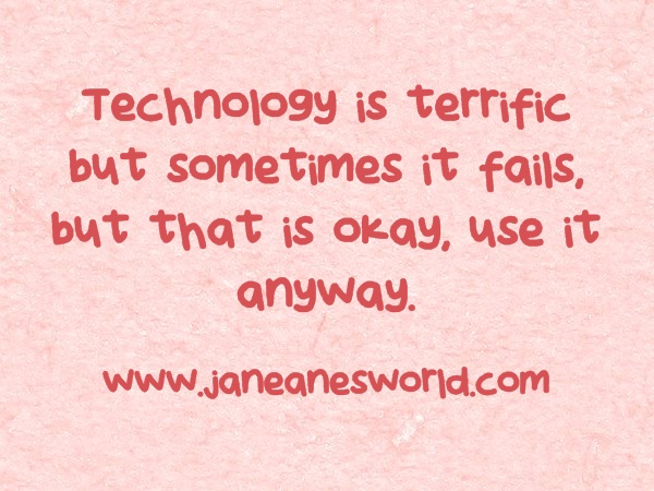 https://janeanesworld.com/terrific-tuesday-why-use-technology-when-it-fails/