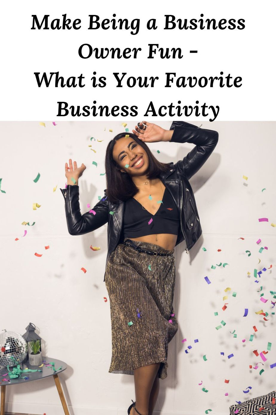 Make Being a Business Owner Fun -What is Your Favorite Business Activity