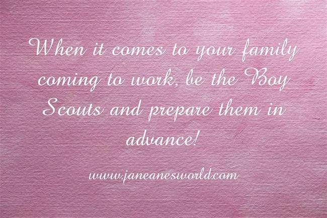 www.janeanesworld.com prepare in advance when family comes to work