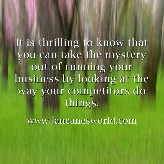 Compettiors - It is thrilling to know that you can take the mystery out of running your business by looking at the way your competitors do things.