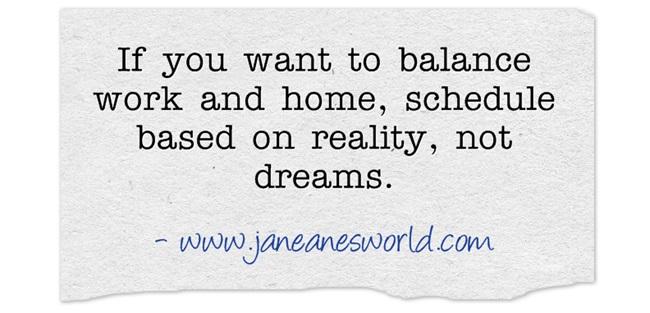 balance work and home basedon reality www.janeanesworld.com
