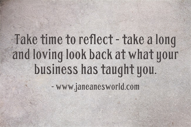 take time to reflect on your business www.janeanesworld.com