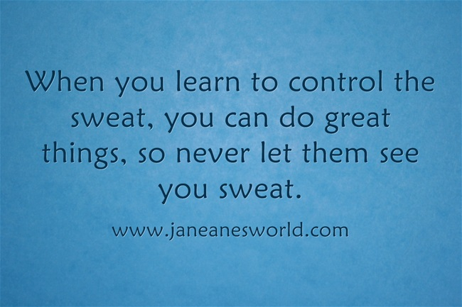 never let them see you sweat www.janeanesworld.com