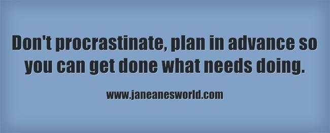 www.janeanesworld.com don't procrastinate plan ahead