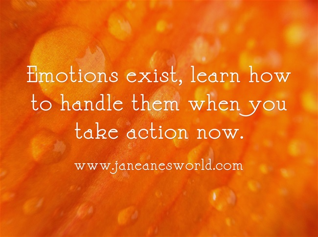 take action now and control emotions www.janeanesworld.com