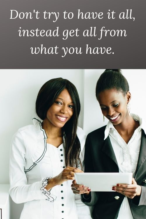 African American women and the words - Don't try to have it all, instead get all from what you have. For work and home balance.