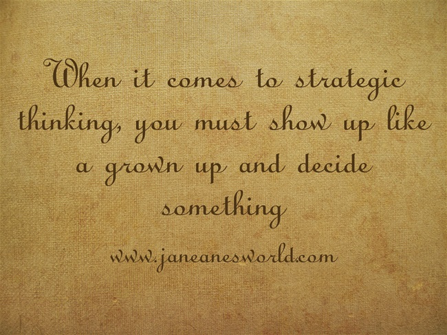 strategic thinking decide www.janeanesworld.com