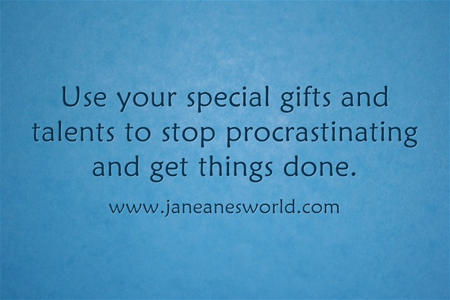 use your talent and stop procrastinating www.janeanesworld.com