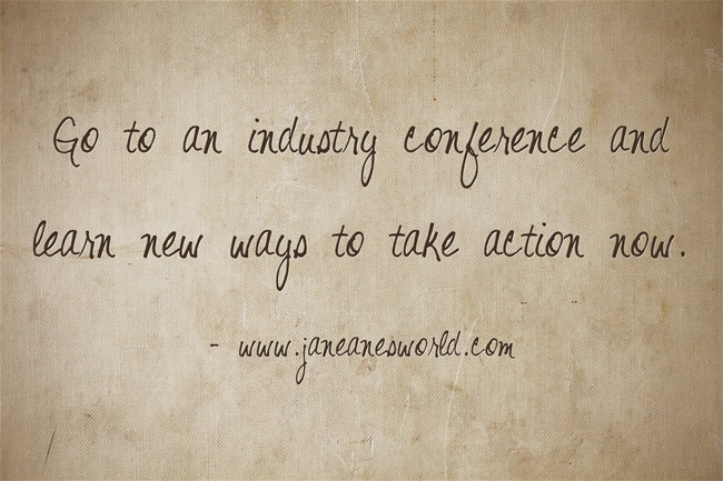 learn to take action now at an industry conference www.janeansesworld.com