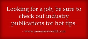 look for job industry publications www.janeanesworld.com
