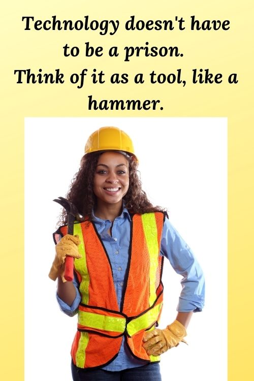 Technology doesn't have to be a prison.  Think of it as a tool, like a hammer.