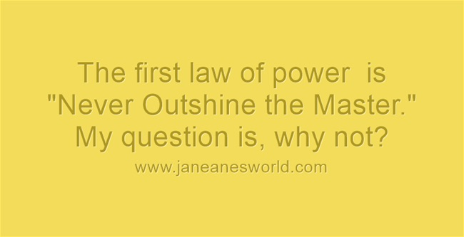 first law of power www.janeanesworld.com
