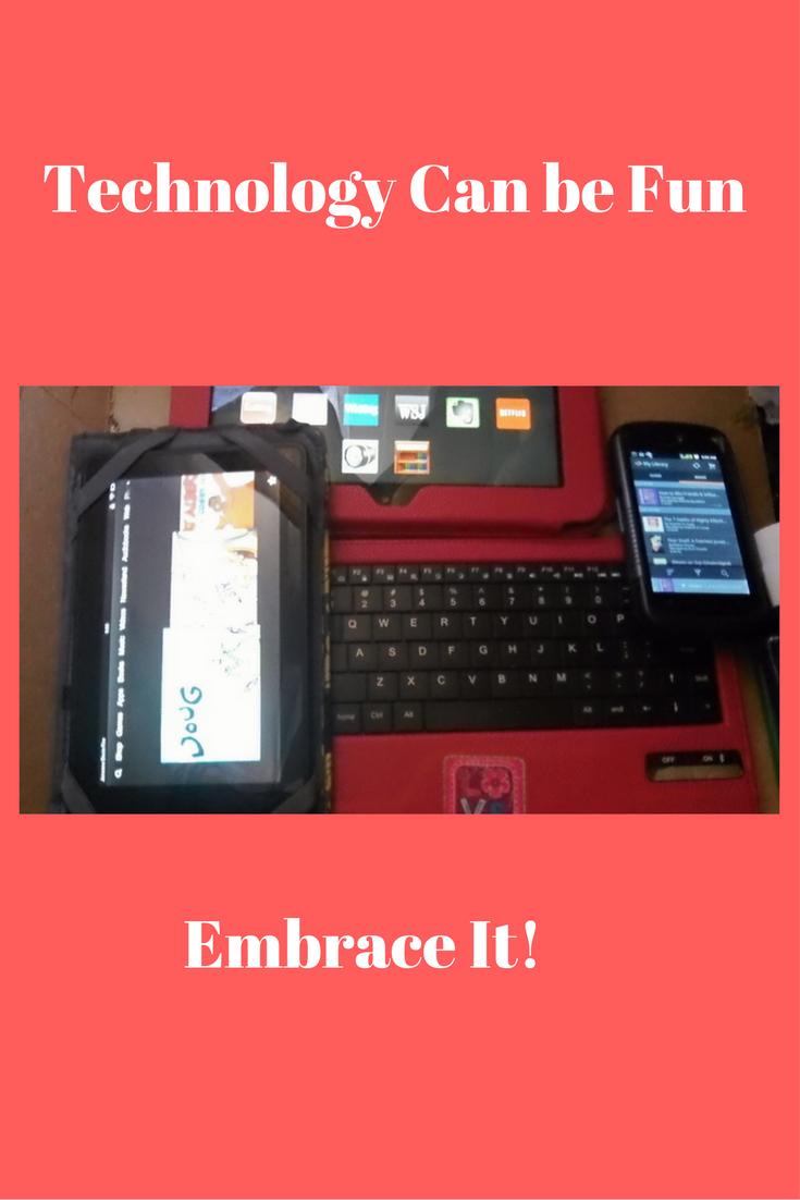 technology can be fun embrace it