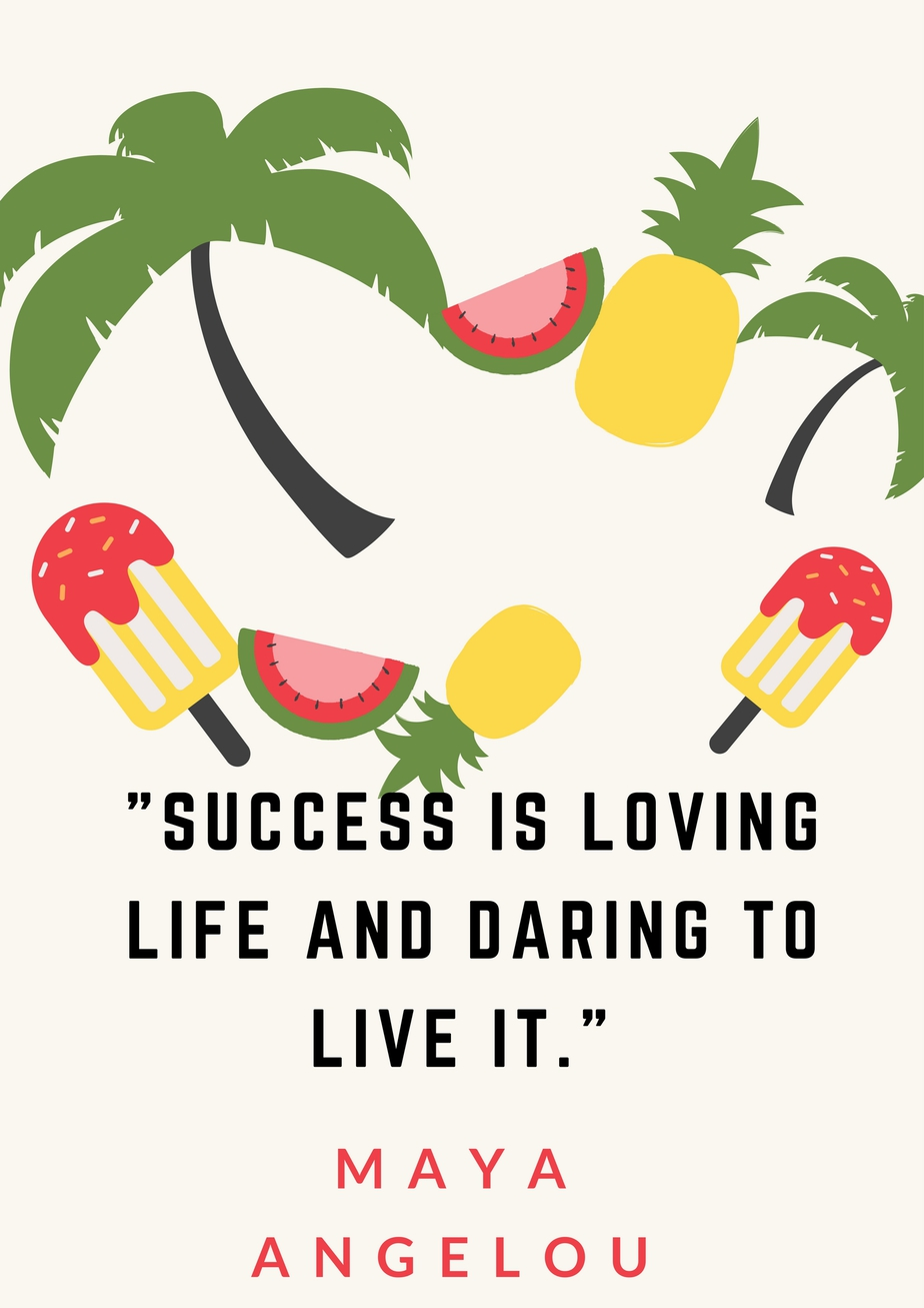 """Success is loving life and daring to live it."" Maya Angelou"