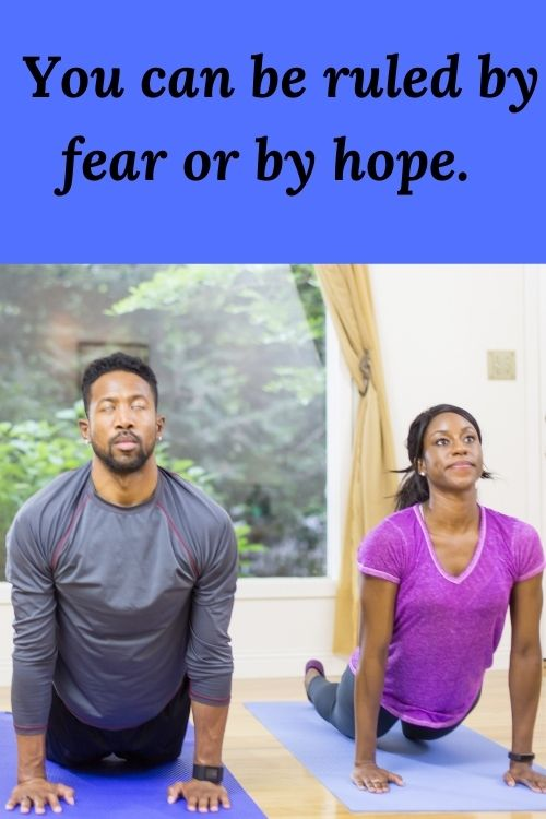 You can be ruled by fear or by hope when it comes to physical health.
