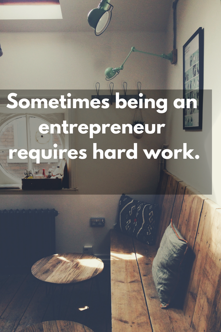 sometimes being an entrepreneur is hard work
