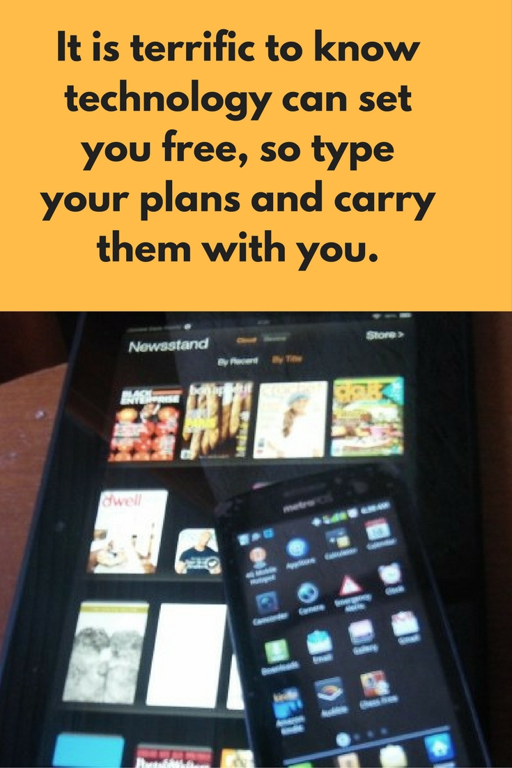 It is terrific to know technology can set you free, so type your plans and carry them with you.