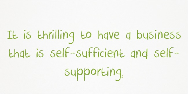 It is thrilling to have a business that is self-sufficient and self-supporting,