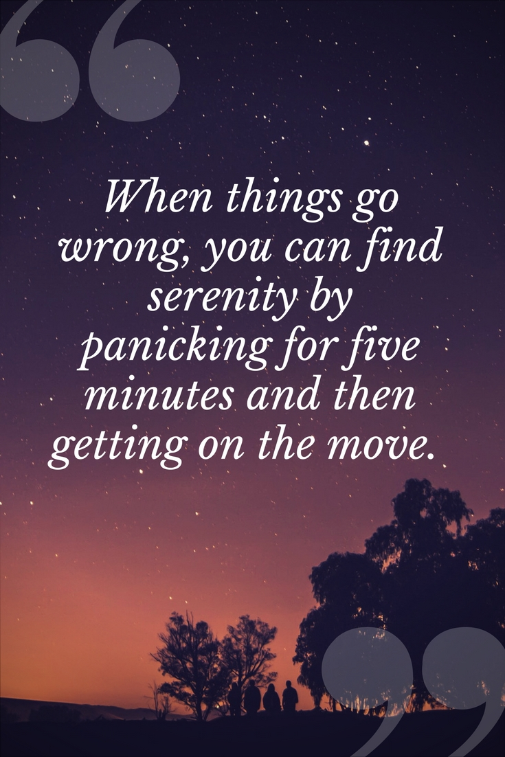 When things go wrong, you can find serenity by panicking for five minutes then getting on the move.