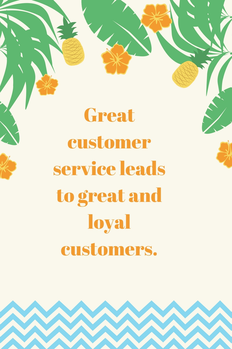 Great customer service leads to great and loyal customers.