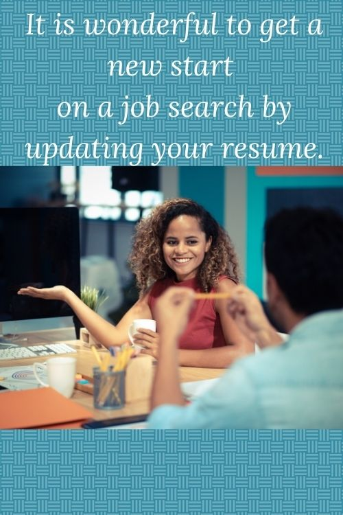 woman at a table talking to someone with the words It is wonderful to get a new start on a job search by updating your resume