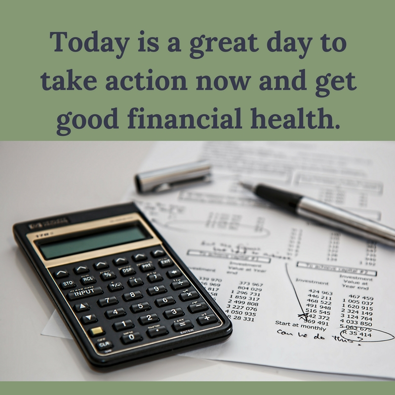 Today is a great day to take action now and get good financial health.