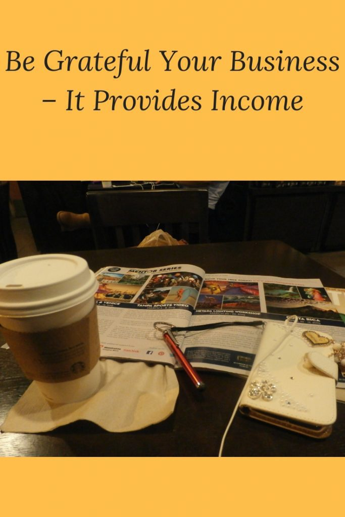 Be Grateful Your Business – It Provides Income