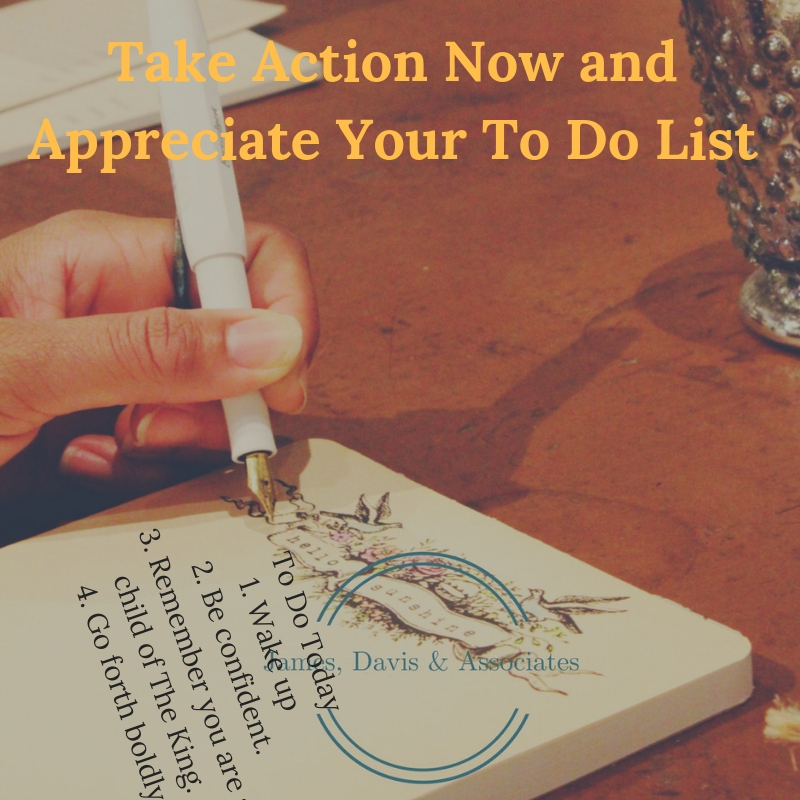 Take Action Now and Appreciate Your To Do List