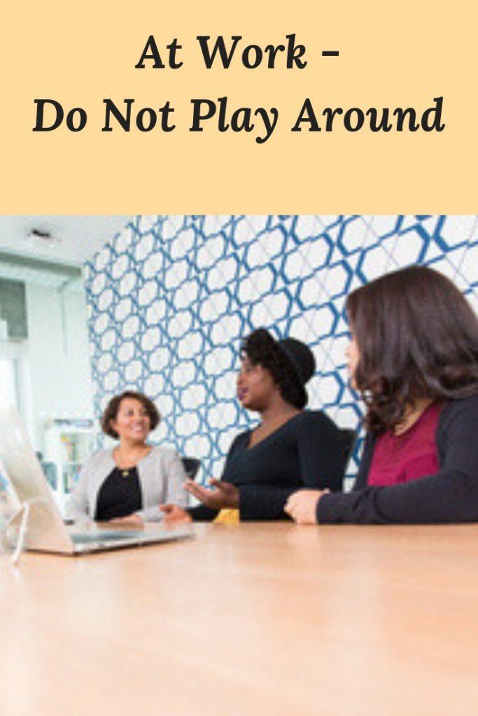 At Work -Do Not Play Around