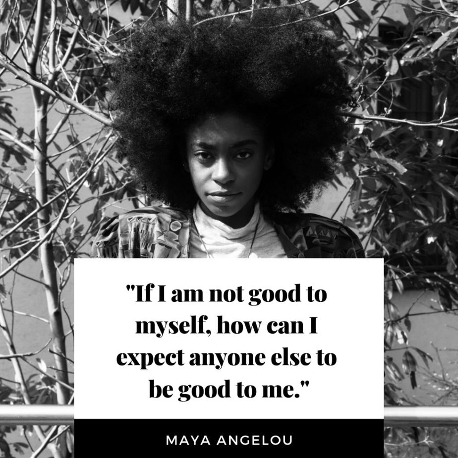 """""""If I am not good to myself, how can I expect anyone else to be good to me."""""""