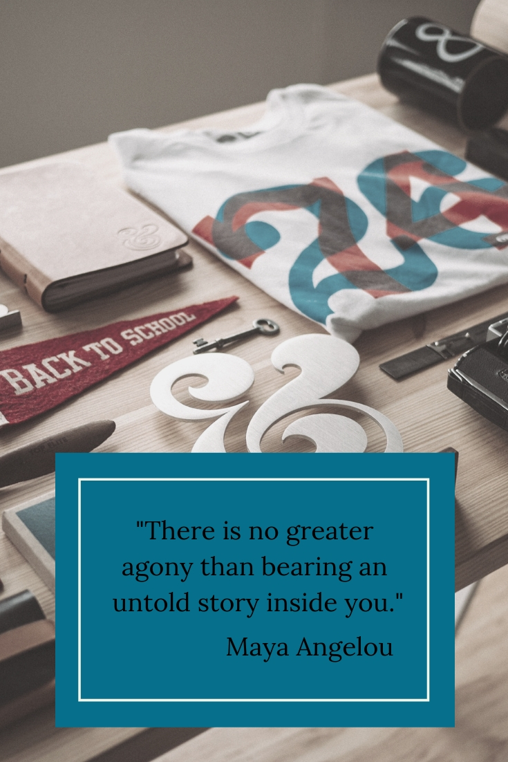 There is no greater agony than bearing an untold story inside you.