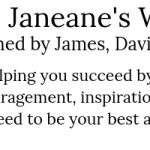 Janeane's World - helping you succeed and be happy with the right encouragement, inspiration, and motivation.