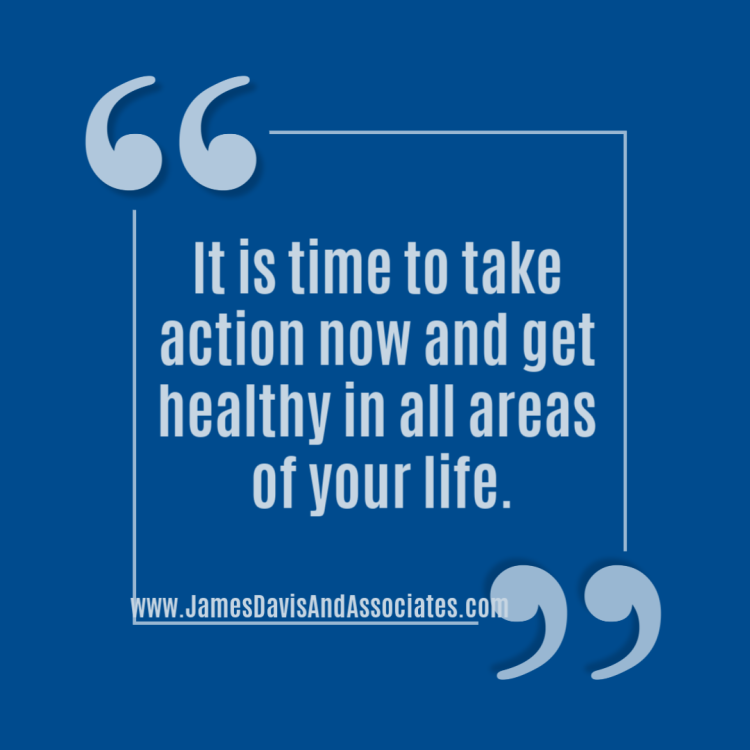 It is time to take action now and get healthy in all areas of your life.