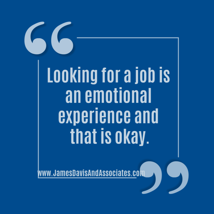 Looking for a job is an emotional experience and that is okay.