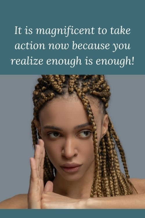 frustrated woman ready to fight and the words It is magnificent to take action now because you realize enough is enough