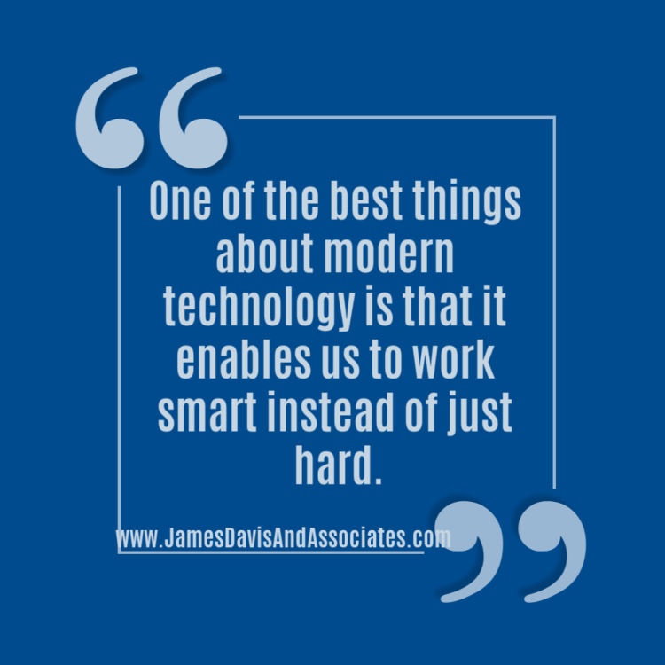 One of the best things about modern technology is that it enables us to work smart instead of just hard.