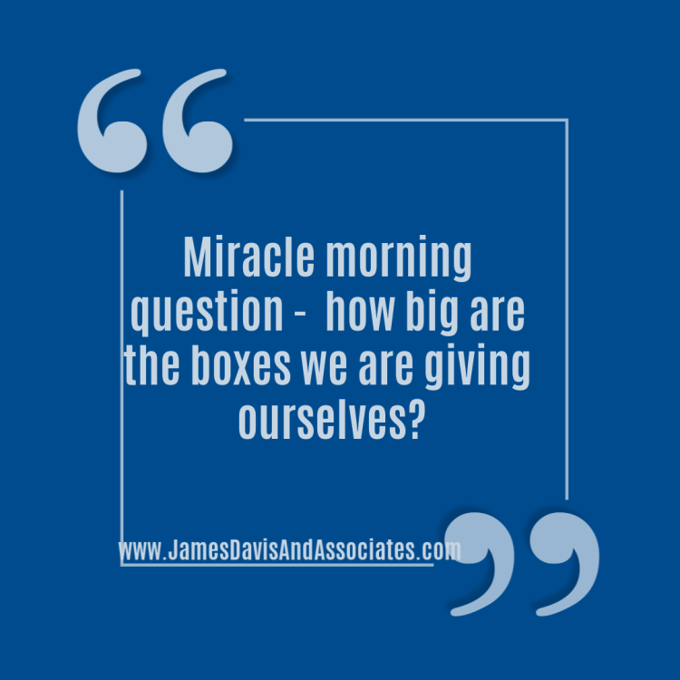 Miracle morning question - how big are the boxes we are giving ourselves?
