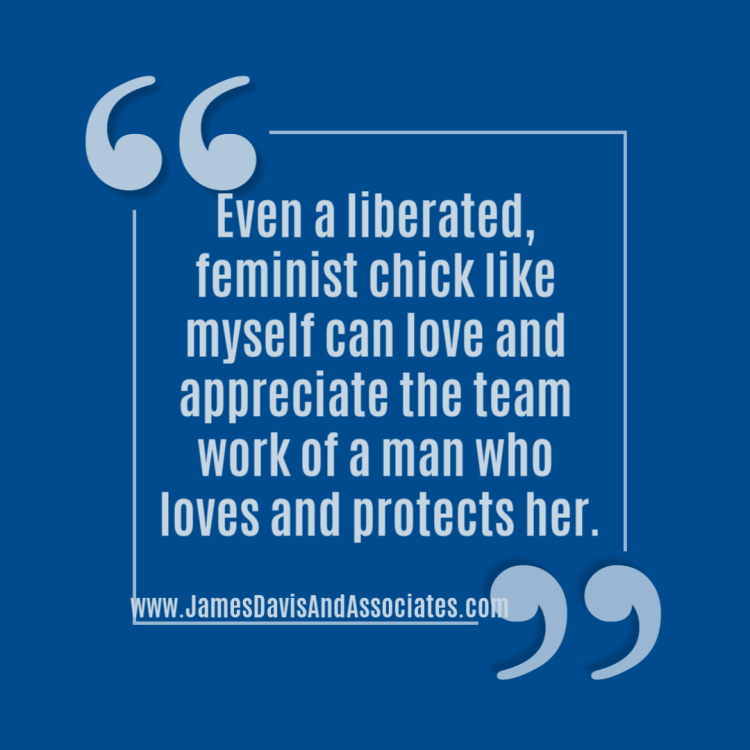 Even a liberated, feminist chick like myself can love and appreciate the teamwork of a man who loves and protects her. Teamwork is good at work and home.