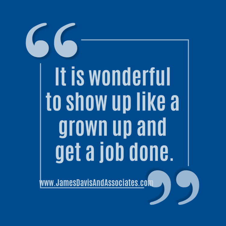 It is wonderful to show up like a grown up and get a job done.