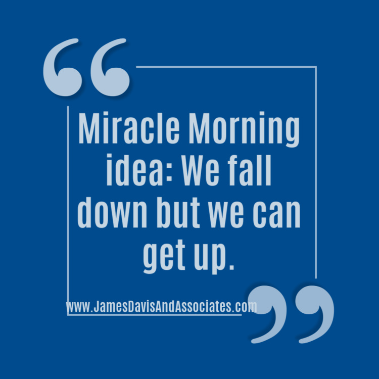 Miracle Morning idea: We fall down but we can get up.