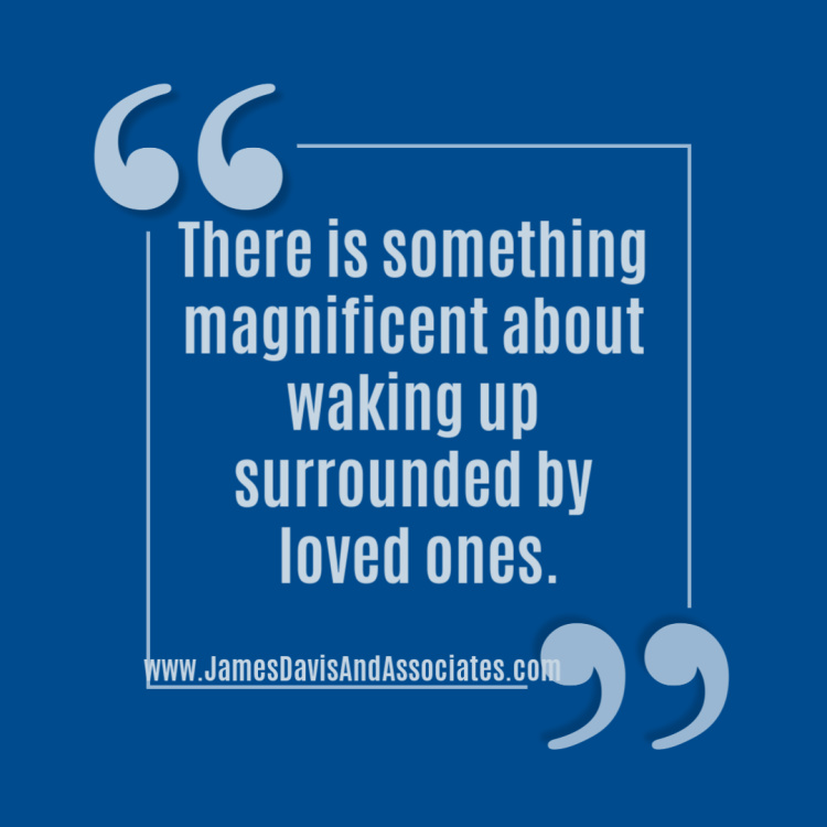 There is something magnificent about waking up surrounded by loved ones.