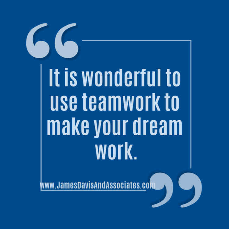It is wonderful to use teamwork to make your dream work.
