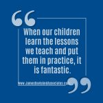 When our children learn the lessons we teach and put them in practice, it is fantastic.
