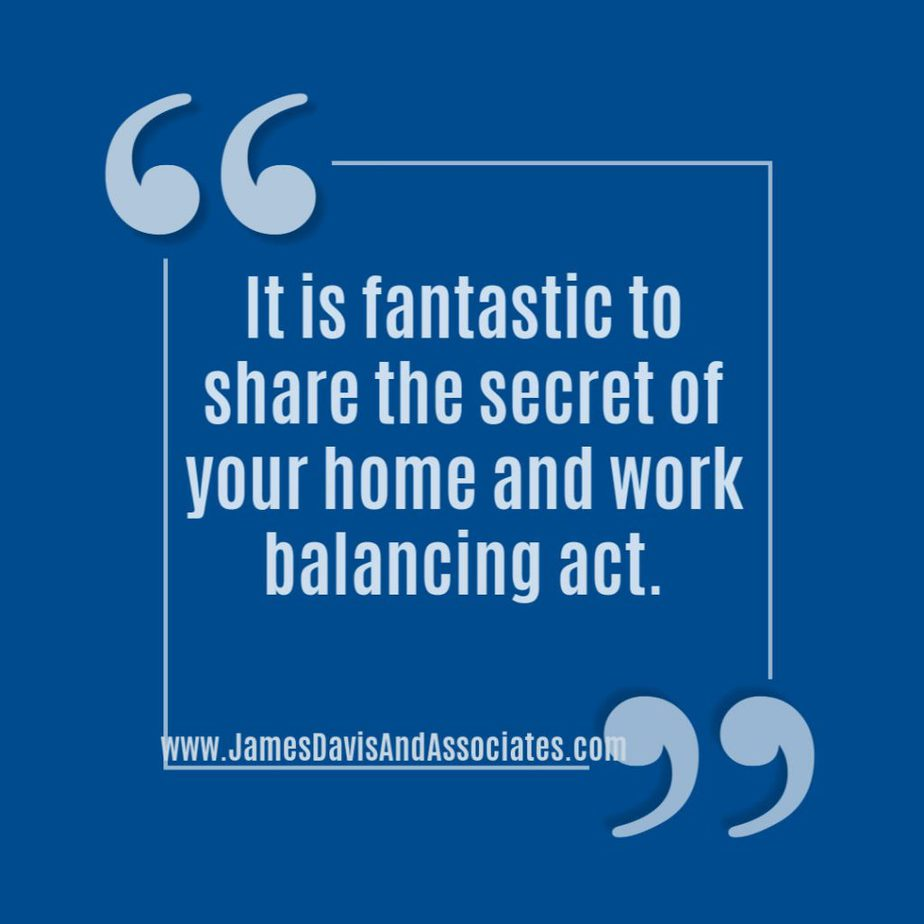 Quote Box with the words - it is fantastic to share teh secret of your home and work balancing act.
