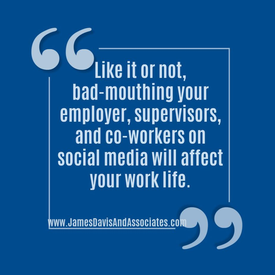 Like it or not, bad-mouthing your employer, supervisors, and co-workers on social media will affect your work life.