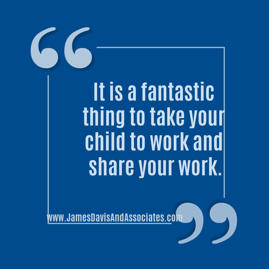 It is a fantastic thing to take your child to work and share your work.