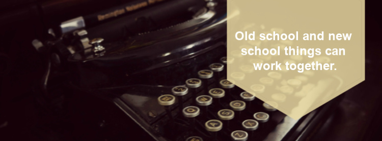 Old school and new school technology can work together.