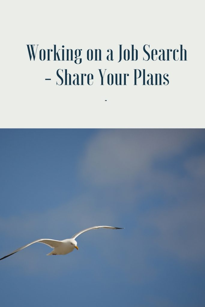 It is wonderful to commit to taking the job search seriously by sharing your plans