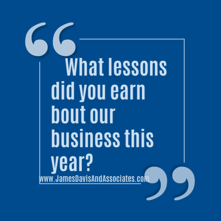 If you are like most entrepreneurs, there are many things you learned about your business this year. Today is a good time to take stock and put those lessons in writing so you can use them later.