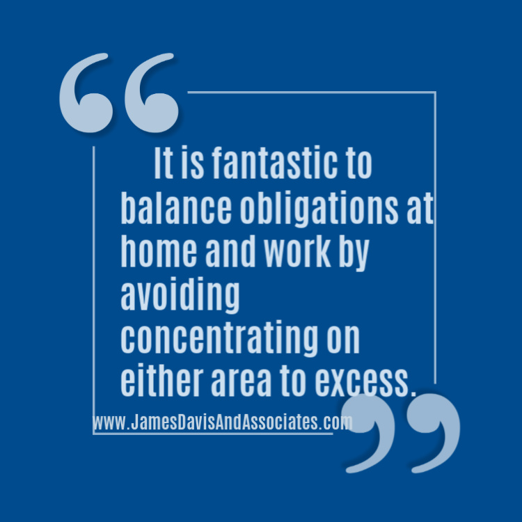 It is fantastic to balance obligations at home and work by avoiding concentrating on either area to excess